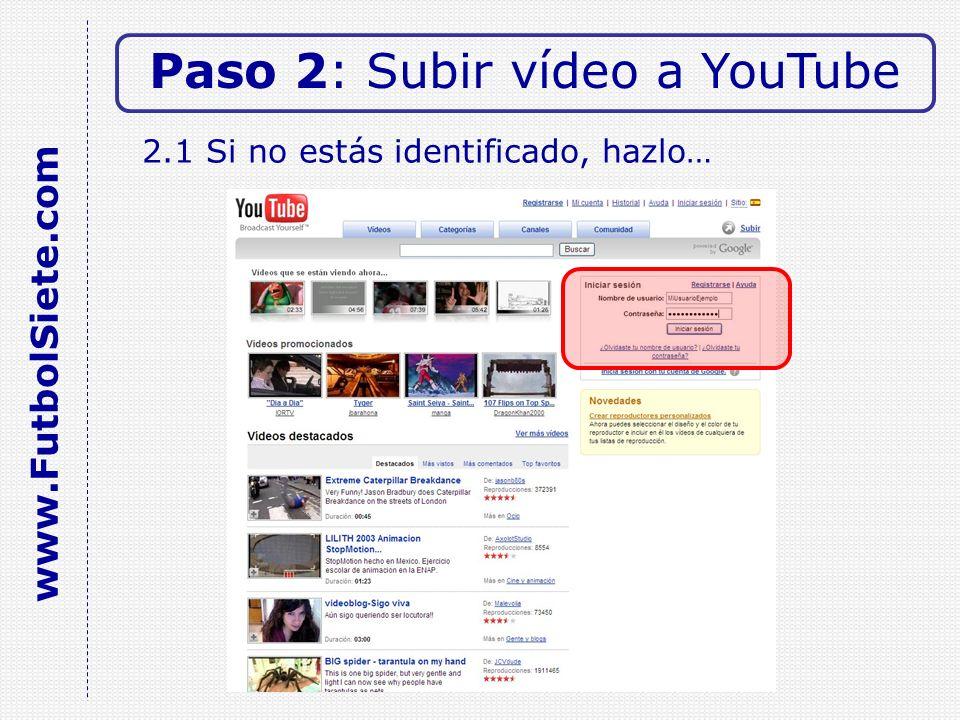 2.1 Si no estás identificado, hazlo… Paso 2: Subir vídeo a YouTube www.FutbolSiete.com