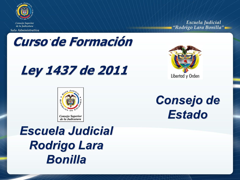 . Curso de Formación Ley 1437 de 2011 Escuela Judicial Rodrigo Lara Bonilla Consejo de Estado