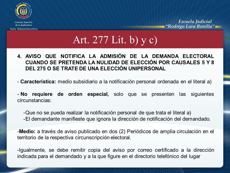 Art. 277 Lit. b) y c) 4.AVISO QUE NOTIFICA LA ADMISIÓN DE LA DEMANDA ELECTORAL CUANDO SE PRETENDA LA NULIDAD DE ELECCIÓN POR CAUSALES 5 Y 8 DEL 275 O