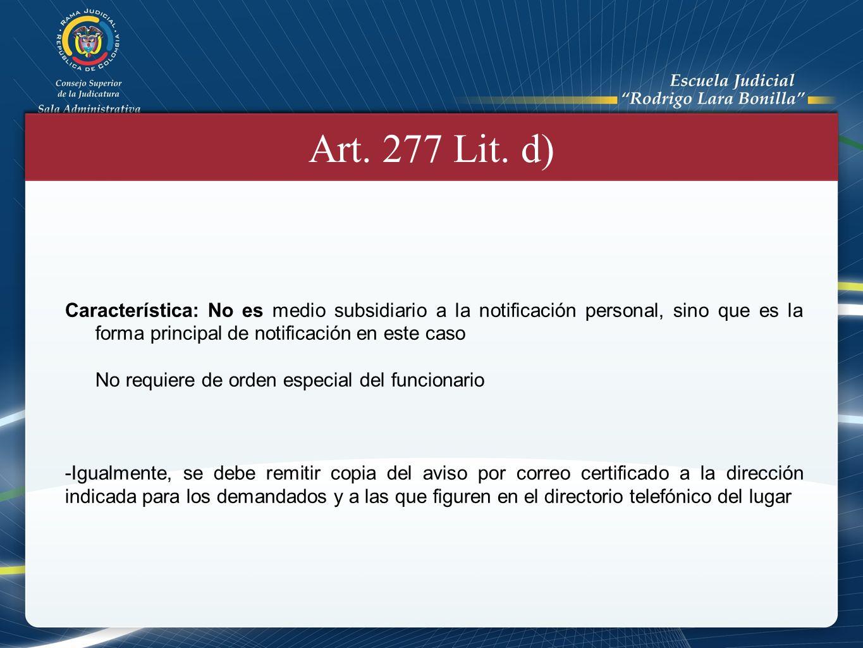 Art. 277 Lit. d) Característica: No es medio subsidiario a la notificación personal, sino que es la forma principal de notificación en este caso No re