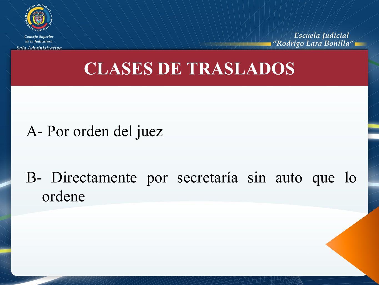 A- Por orden del juez B- Directamente por secretaría sin auto que lo ordene CLASES DE TRASLADOS