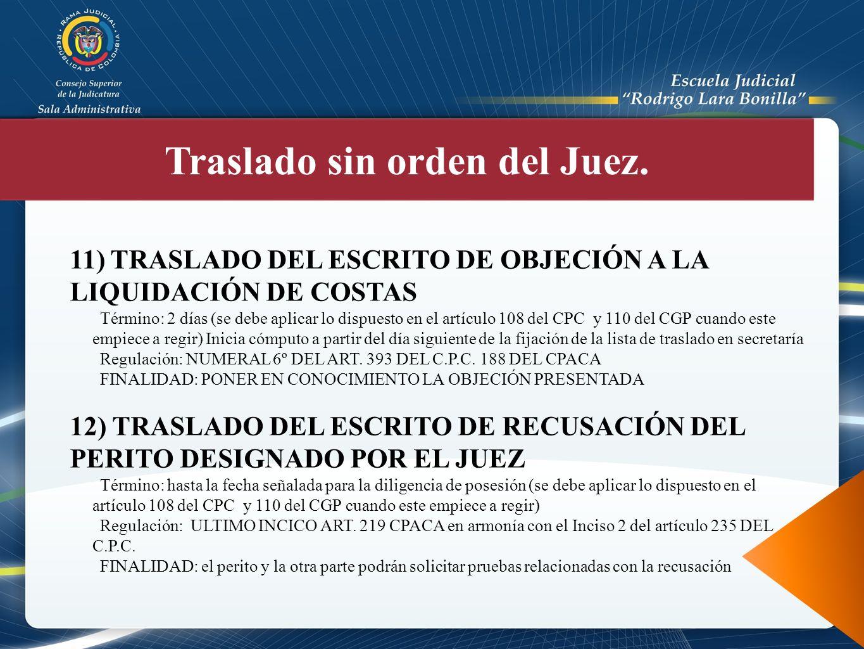 11) TRASLADO DEL ESCRITO DE OBJECIÓN A LA LIQUIDACIÓN DE COSTAS Término: 2 días (se debe aplicar lo dispuesto en el artículo 108 del CPC y 110 del CGP