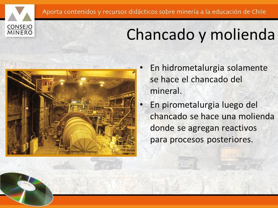 Chancado y molienda En hidrometalurgia solamente se hace el chancado del mineral. En pirometalurgia luego del chancado se hace una molienda donde se a