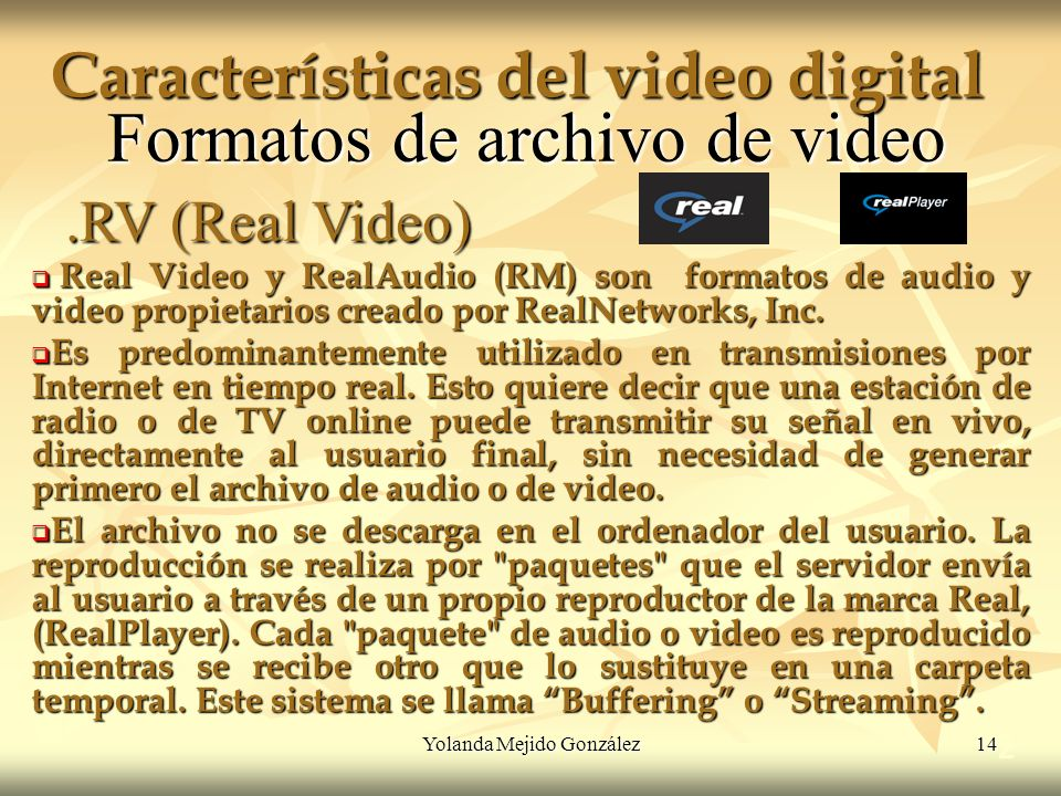 Yolanda Mejido González 14 Características del video digital 2 Formatos de archivo de video Real Video y RealAudio (RM) son formatos de audio y video