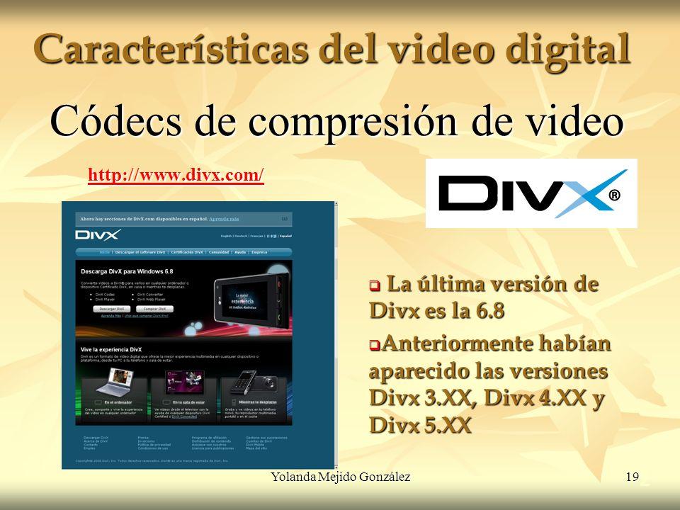 Yolanda Mejido González 19 Características del video digital 2 Códecs de compresión de video http://www.divx.com/ La última versión de Divx es la 6.8