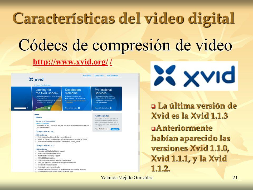 Yolanda Mejido González 21 Características del video digital 2 Códecs de compresión de video http://www.xvid.org/http://www.xvid.org/ / / http://www.x