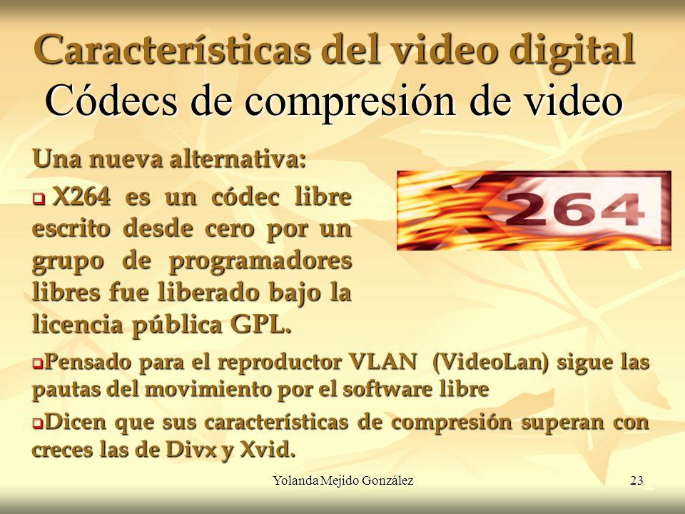 Yolanda Mejido González 23 Características del video digital 2 Códecs de compresión de video Una nueva alternativa: X264 es un códec libre escrito des
