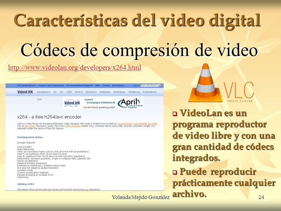 Yolanda Mejido González 24 Características del video digital 2 Códecs de compresión de video http://www.videolan.org/developers/x264.html VideoLan es