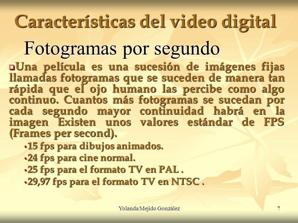 Yolanda Mejido González 7 Características del video digital 2 Fotogramas por segundo Una película es una sucesión de imágenes fijas llamadas fotograma