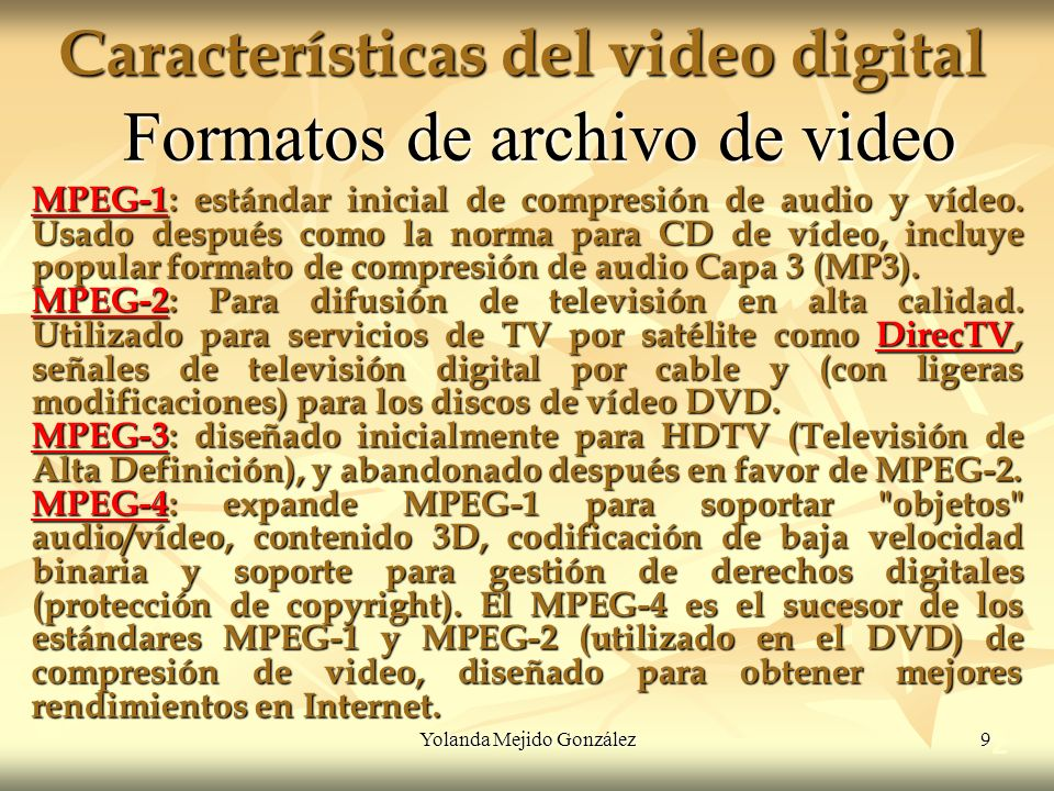 Yolanda Mejido González 10 Características del video digital 2 Formatos de archivo de video AVI ( del inglés: Audio Video Interleave, intercalado de audio y video ).