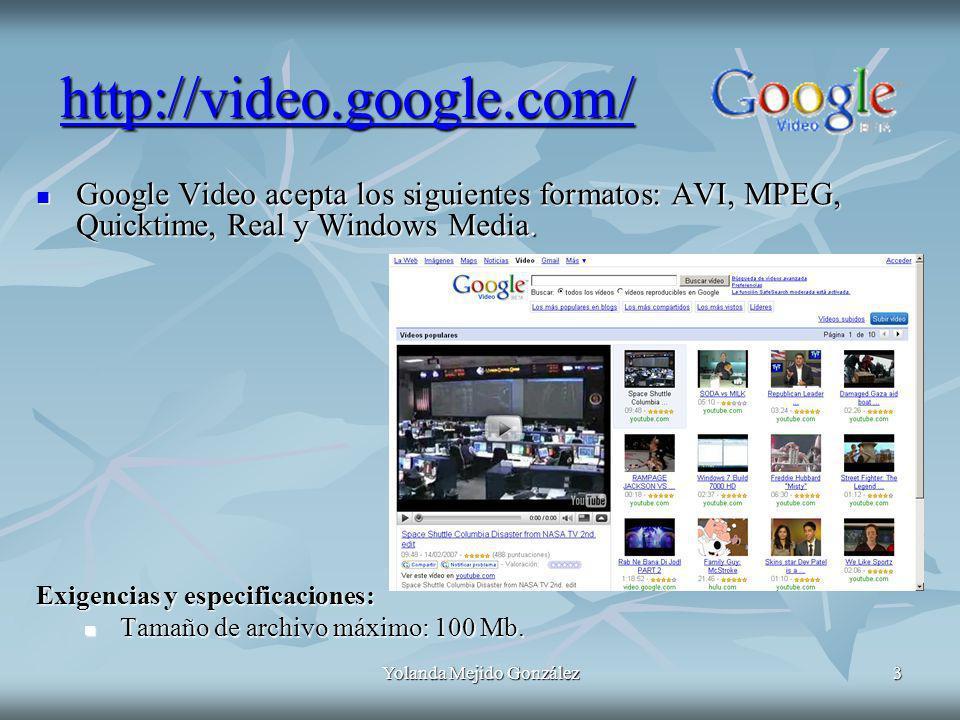 Yolanda Mejido González3 http://video.google.com/ Google Video acepta los siguientes formatos: AVI, MPEG, Quicktime, Real y Windows Media. Google Vide