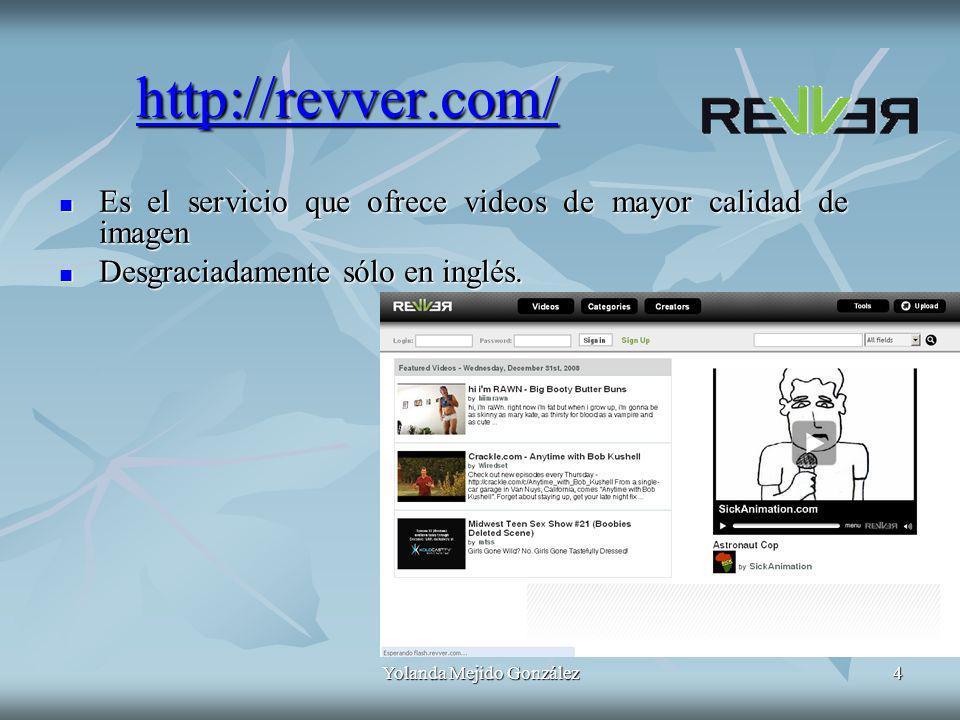 Yolanda Mejido González4 http://revver.com/ Es el servicio que ofrece videos de mayor calidad de imagen Es el servicio que ofrece videos de mayor cali