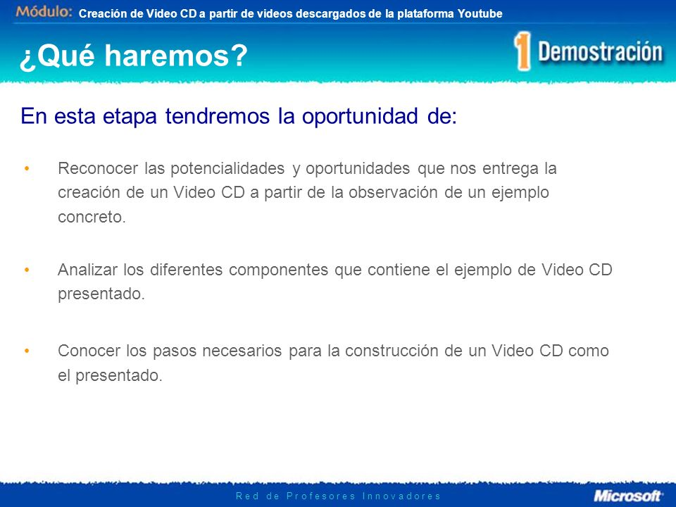 Diseño de Actividades Educativas con Hot Potatoes Creación de Video CD a partir de videos descargados de la plataforma Youtube R e d d e P r o f e s o
