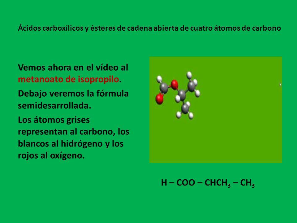 Vemos ahora en el vídeo al propanoato de metilo.Debajo veremos la fórmula semidesarrollada.