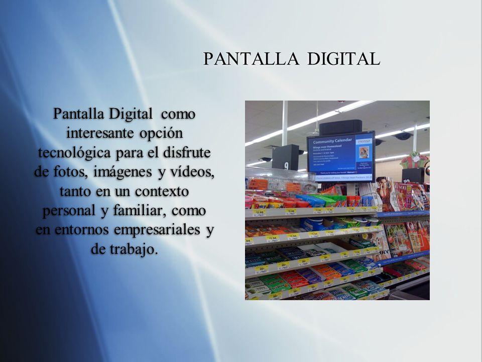 PANTALLA DIGITAL Pantalla Digital como interesante opción tecnológica para el disfrute de fotos, imágenes y vídeos, tanto en un contexto personal y fa