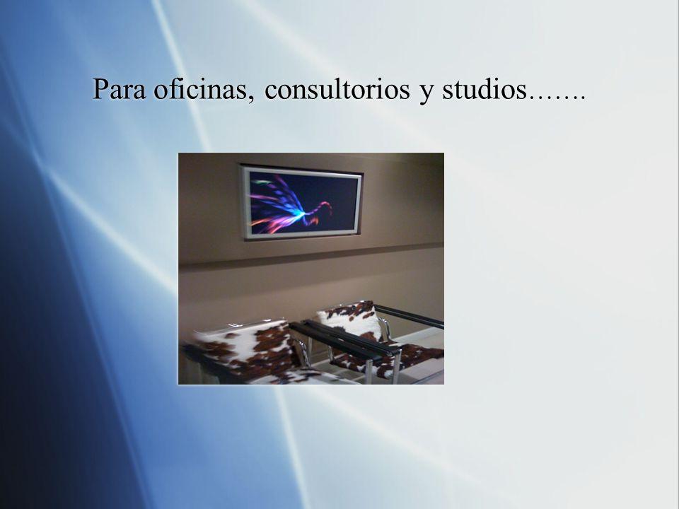 Para oficinas, consultorios y studios …….