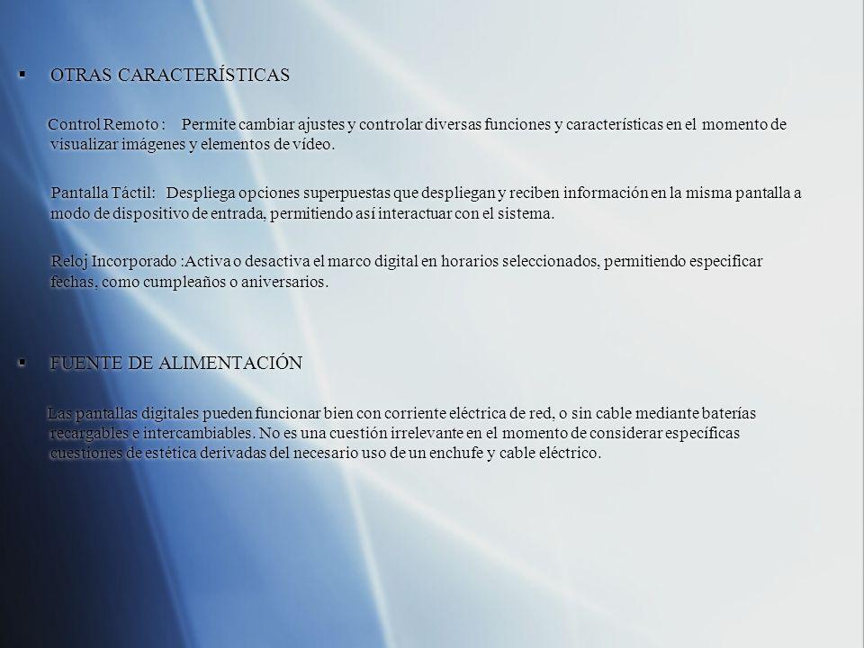 OTRAS CARACTERÍSTICAS Control Remoto : Permite cambiar ajustes y controlar diversas funciones y características en el momento de visualizar imágenes y