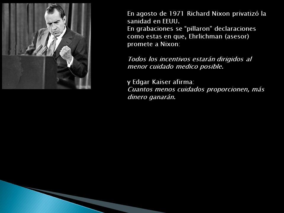 En agosto de 1971 Richard Nixon privatizó la sanidad en EEUU. En grabaciones se pillaron declaraciones como estas en que, Ehrlichman (asesor) promete