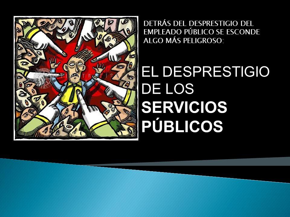 EL DESPRESTIGIO DE LOS SERVICIOS PÚBLICOS