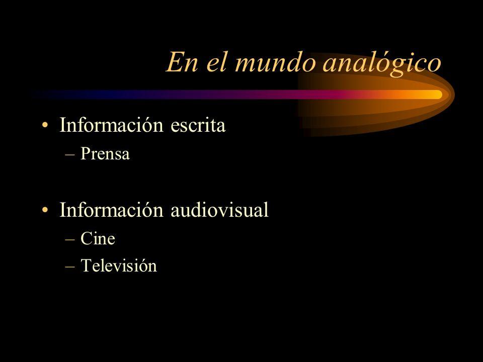 En el mundo analógico Información escrita –Prensa Información audiovisual –Cine –Televisión