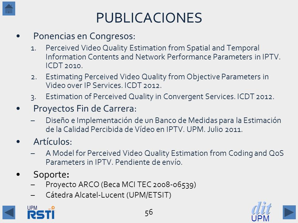 56 PUBLICACIONES Ponencias en Congresos: 1.Perceived Video Quality Estimation from Spatial and Temporal Information Contents and Network Performance P