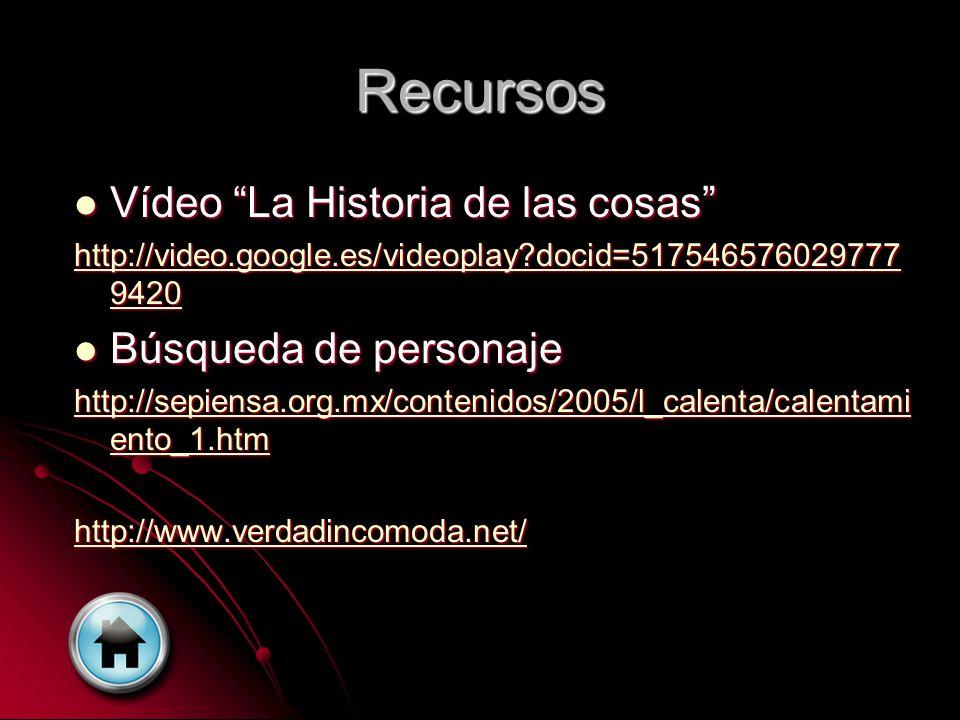 Recursos Vídeo La Historia de las cosas Vídeo La Historia de las cosas http://video.google.es/videoplay?docid=517546576029777 9420 http://video.google
