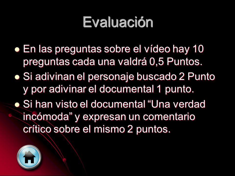 Evaluación En las preguntas sobre el vídeo hay 10 preguntas cada una valdrá 0,5 Puntos. En las preguntas sobre el vídeo hay 10 preguntas cada una vald