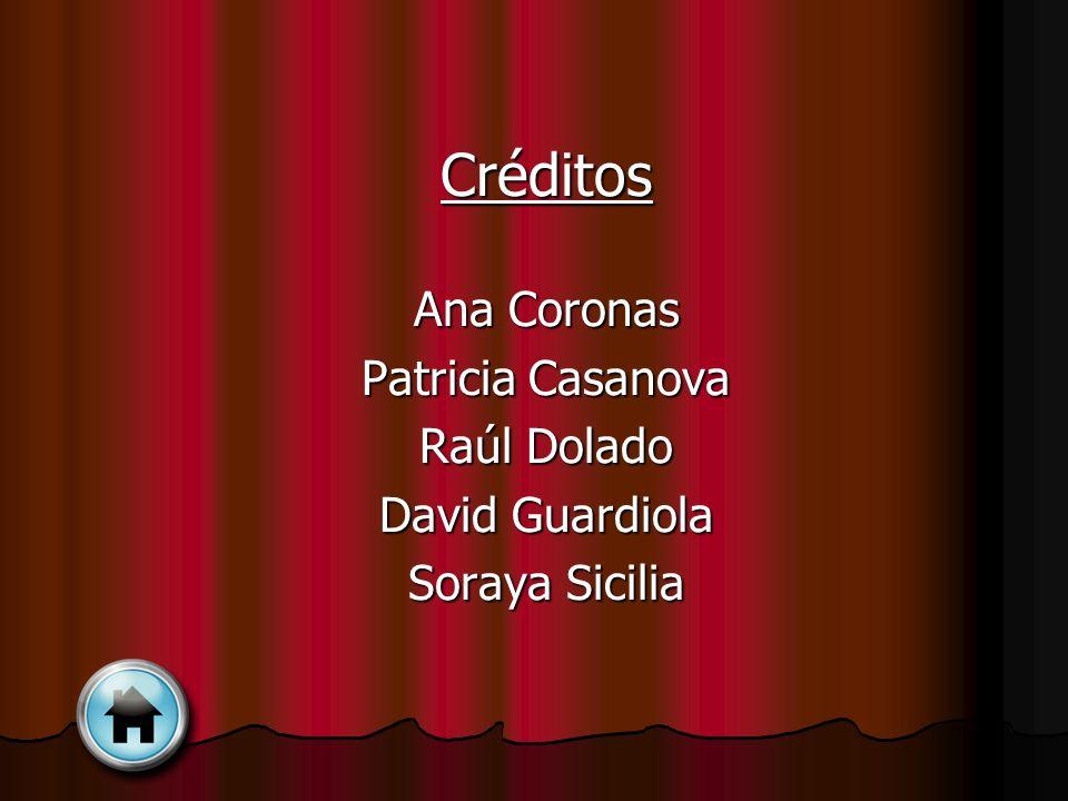Créditos Ana Coronas Patricia Casanova Raúl Dolado David Guardiola Soraya Sicilia