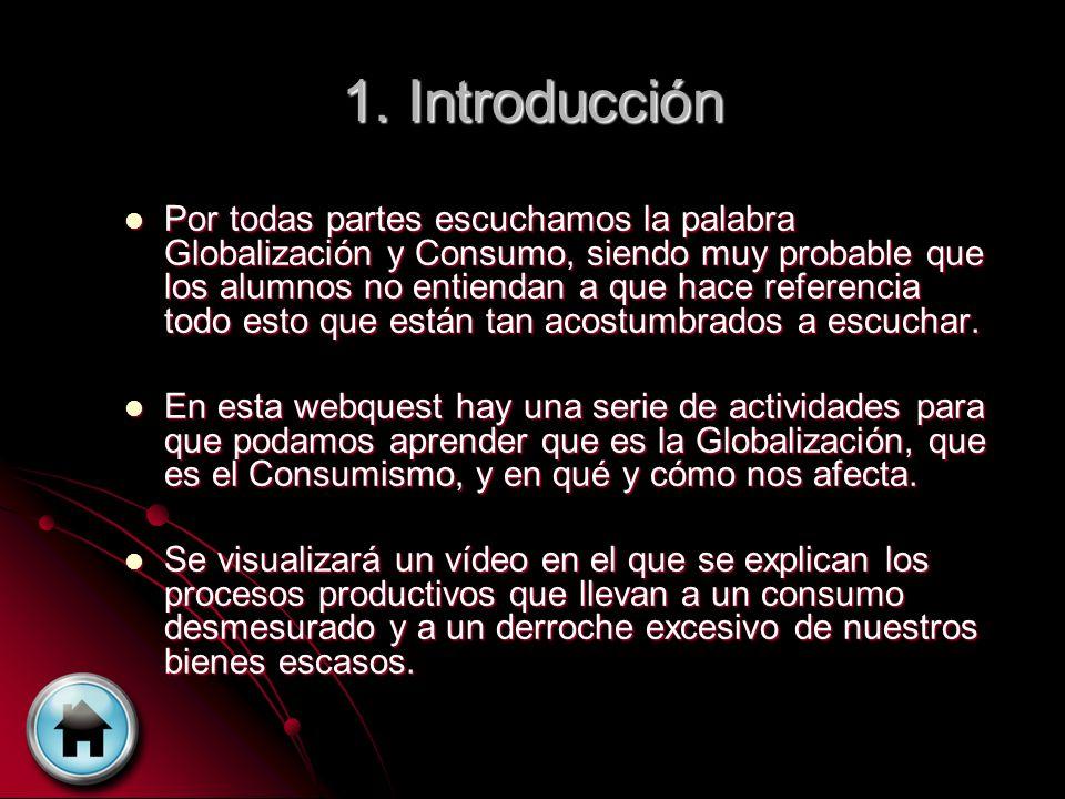 1. Introducción Por todas partes escuchamos la palabra Globalización y Consumo, siendo muy probable que los alumnos no entiendan a que hace referencia