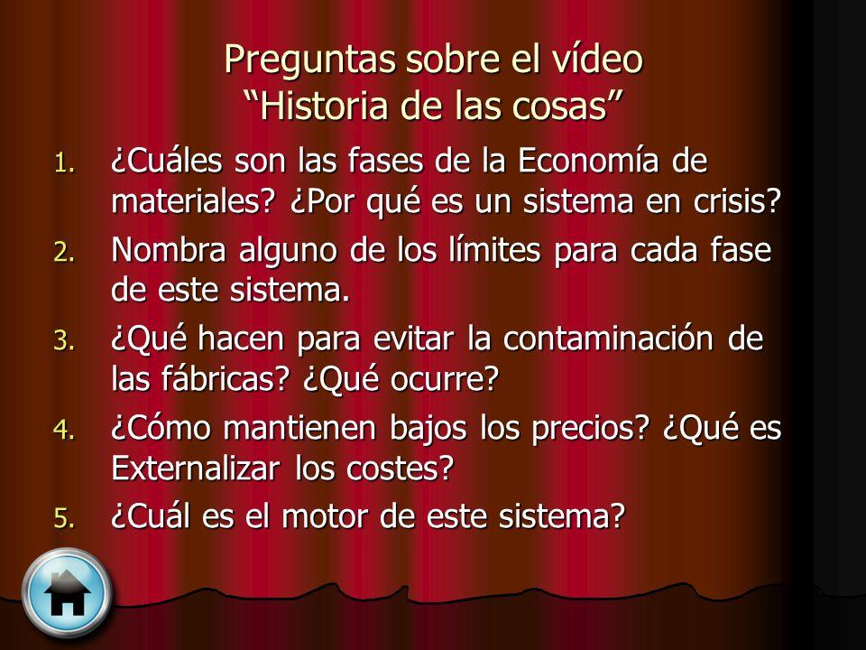 Preguntas sobre el vídeo Historia de las cosas 1. ¿Cuáles son las fases de la Economía de materiales? ¿Por qué es un sistema en crisis? 2. Nombra algu