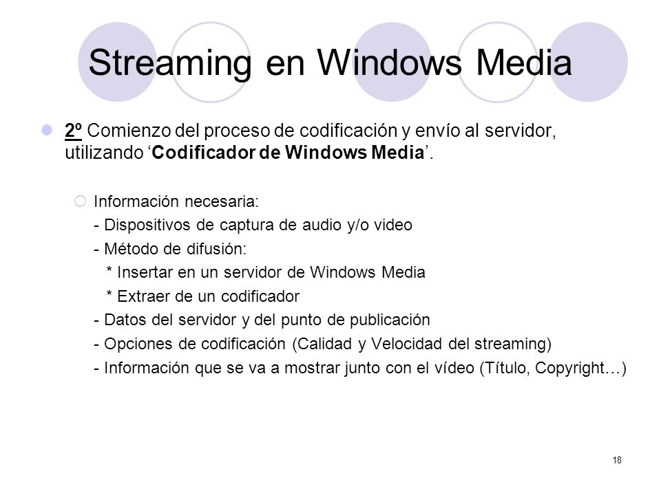 18 Streaming en Windows Media 2º Comienzo del proceso de codificación y envío al servidor, utilizando Codificador de Windows Media. Información necesa