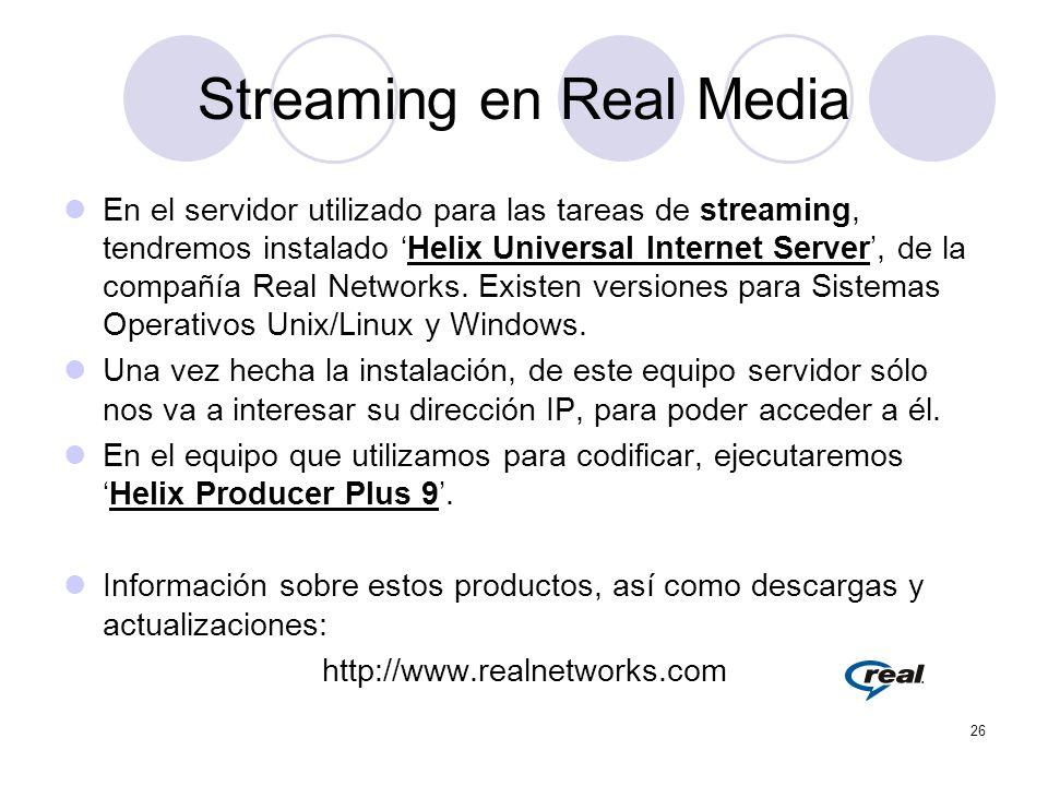 26 Streaming en Real Media En el servidor utilizado para las tareas de streaming, tendremos instalado Helix Universal Internet Server, de la compañía