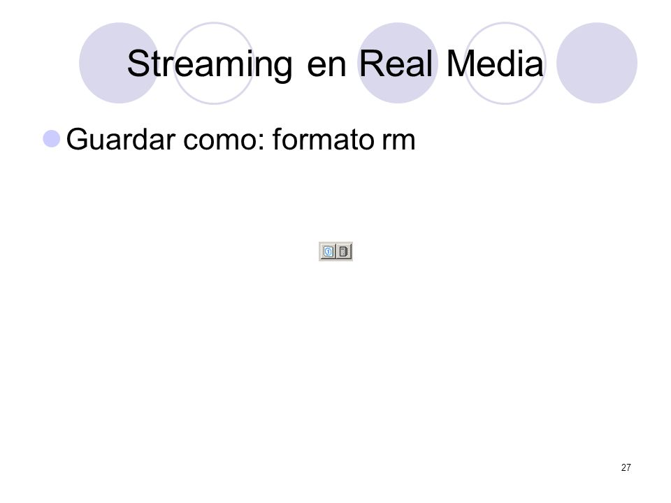 27 Streaming en Real Media Guardar como: formato rm
