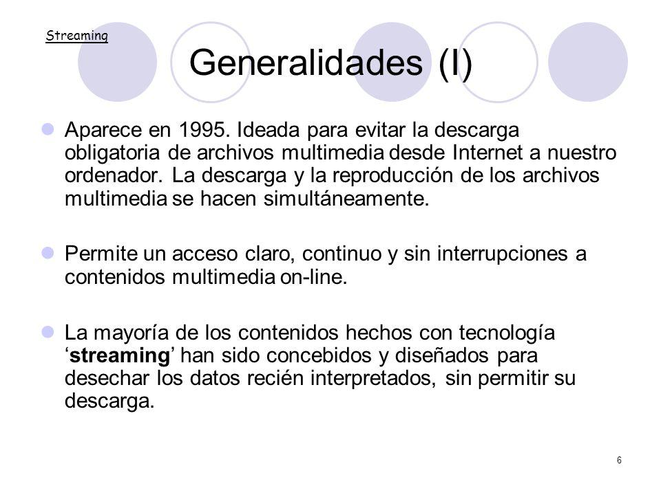 6 Generalidades (I) Aparece en 1995. Ideada para evitar la descarga obligatoria de archivos multimedia desde Internet a nuestro ordenador. La descarga