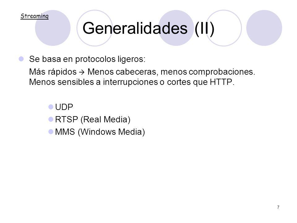 7 Generalidades (II) Se basa en protocolos ligeros: Más rápidos Menos cabeceras, menos comprobaciones. Menos sensibles a interrupciones o cortes que H