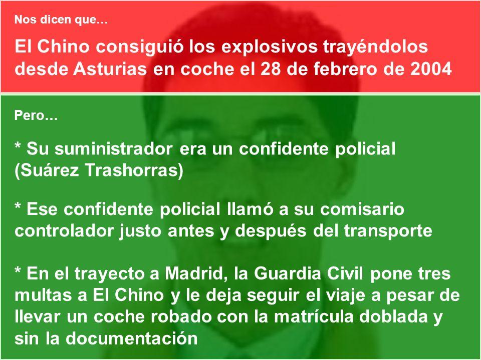El Chino consiguió los explosivos trayéndolos desde Asturias en coche el 28 de febrero de 2004 Pero… * Su suministrador era un confidente policial (Su
