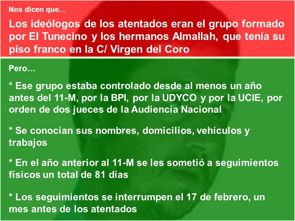 Los ideólogos de los atentados eran el grupo formado por El Tunecino y los hermanos Almallah, que tenía su piso franco en la C/ Virgen del Coro Pero…