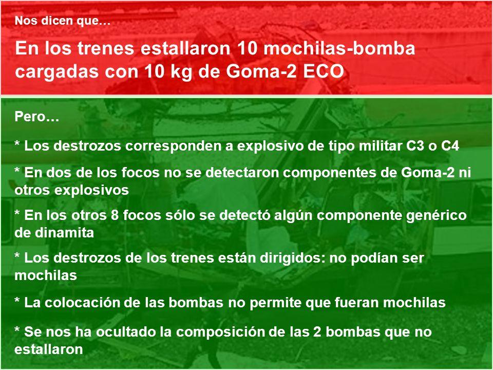 En los trenes estallaron 10 mochilas-bomba cargadas con 10 kg de Goma-2 ECO Pero… * Los destrozos corresponden a explosivo de tipo militar C3 o C4 * E