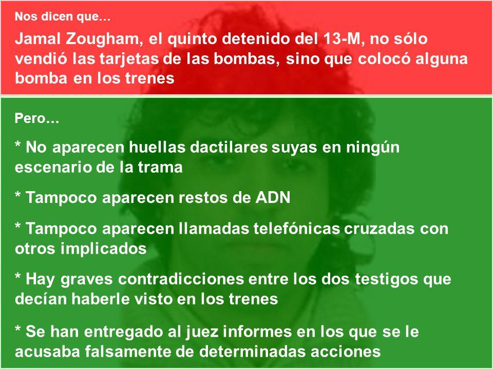 Jamal Zougham, el quinto detenido del 13-M, no sólo vendió las tarjetas de las bombas, sino que colocó alguna bomba en los trenes Pero… * No aparecen