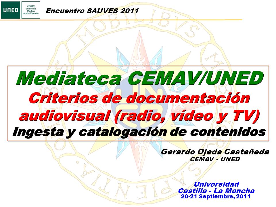 Mediateca CEMAV/UNED Criterios de documentación audiovisual (radio, vídeo y TV) Ingesta y catalogación de contenidos Mediateca CEMAV/UNED Criterios de