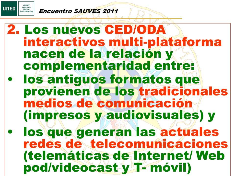 2. Los nuevos CED/ODA interactivos multi-plataforma nacen de la relación y complementaridad entre: los antiguos formatos que provienen de los tradicio