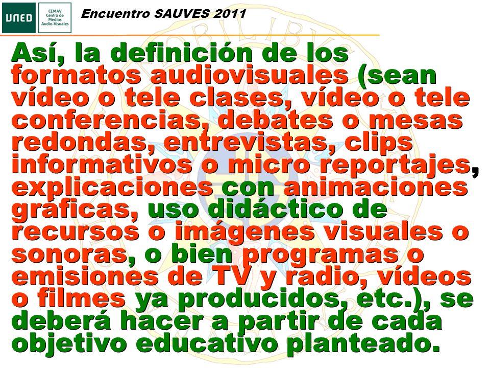 Así, la definición de los formatos audiovisuales (sean vídeo o tele clases, vídeo o tele conferencias, debates o mesas redondas, entrevistas, clips in