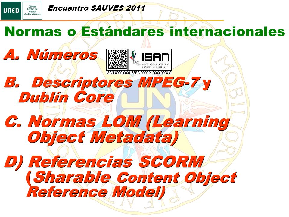 A.Números B. Descriptores MPEG-7 y Dublín Core C. Normas LOM (Learning Object Metadata) D) Referencias SCORM (Sharable Content Object Reference Model)