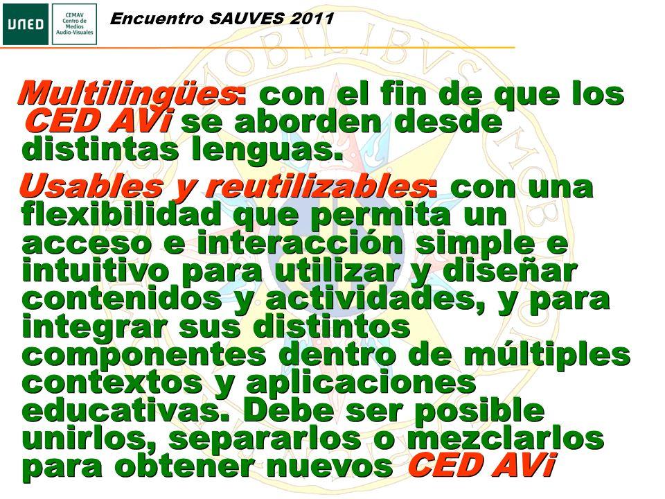 Multilingües: con el fin de que los CED AVi se aborden desde distintas lenguas. Usables y reutilizables: con una flexibilidad que permita un acceso e