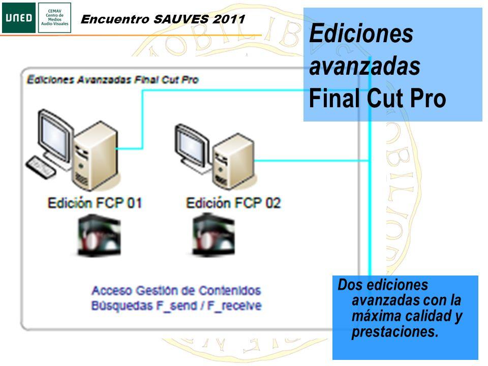 Ediciones avanzadas Final Cut Pro Dos ediciones avanzadas con la máxima calidad y prestaciones. Encuentro SAUVES 2011