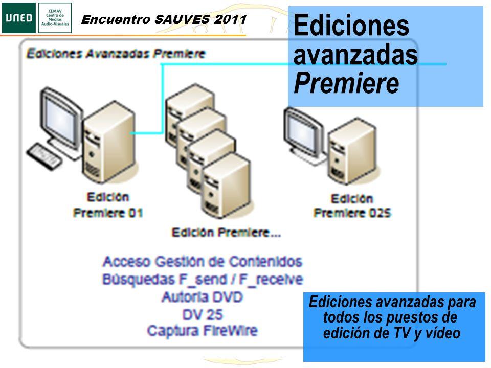 Ediciones avanzadas Premiere Ediciones avanzadas para todos los puestos de edición de TV y vídeo Encuentro SAUVES 2011