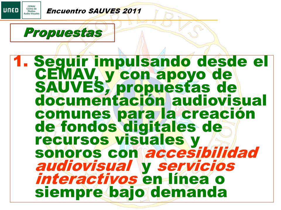 Propuestas 1. Seguir impulsando desde el CEMAV, y con apoyo de SAUVES, propuestas de documentación audiovisual comunes para la creación de fondos digi