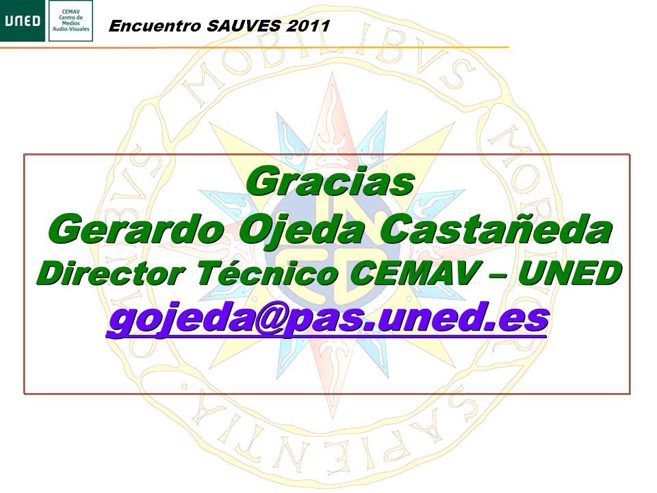 Gracias Gerardo Ojeda Castañeda Director Técnico CEMAV – UNED gojeda@pas.uned.es Gracias Gerardo Ojeda Castañeda Director Técnico CEMAV – UNED gojeda@