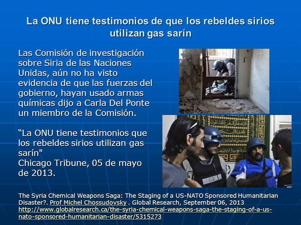 La ONU tiene testimonios de que los rebeldes sirios utilizan gas sarín Las Comisión de investigación sobre Siria de las Naciones Unidas, aún no ha vis