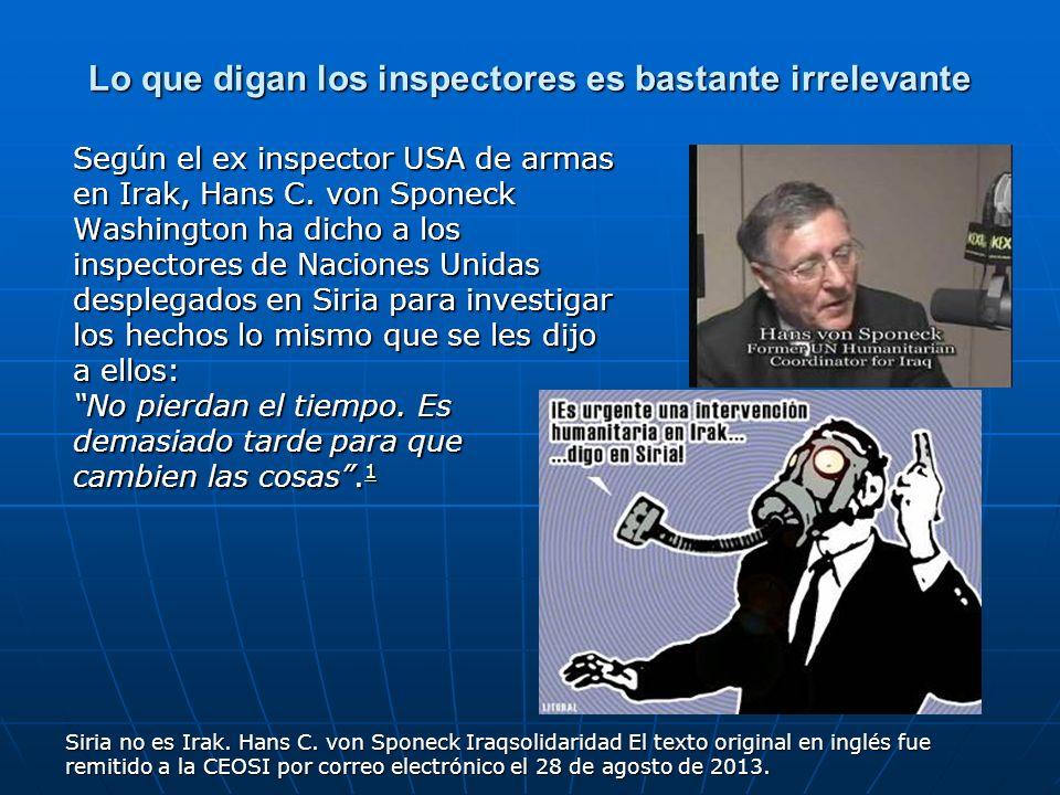 Lo que digan los inspectores es bastante irrelevante Según el ex inspector USA de armas en Irak, Hans C. von Sponeck Washington ha dicho a los inspect